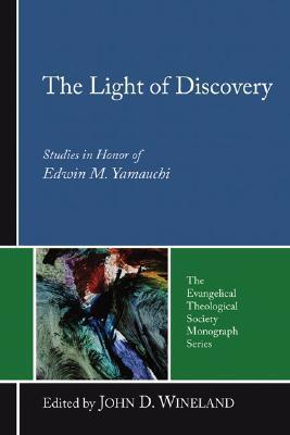 The Light of Discovery: Studies in Honor of Edwin M. Yamauchi John D. Wineland