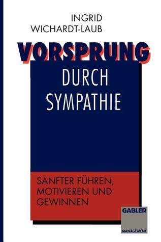 Vorsprung Durch Sympathie: Sanfter Fuhren, Motivieren Und Gewinnen Ingrid Wichardt-Laub