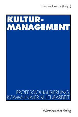 Kulturmanagement: Professionalisierung Kommunaler Kulturarbeit  by  Thomas Heinze