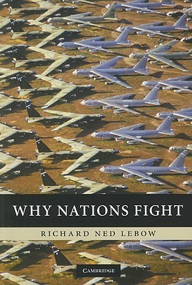 Why Nations Fight: Past and Future Motives for War  by  Richard Ned Lebow