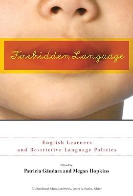 Forbidden Language: English Learners and Restrictive Language Policies Patricia Gandara