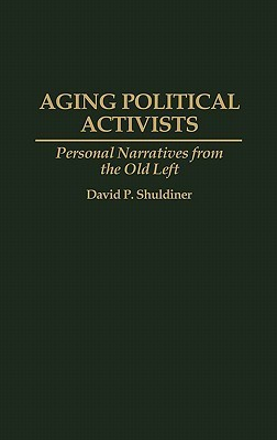 Aging Political Activists: Personal Narratives from the Old Left David P. Shuldiner