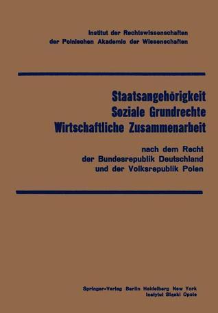 Staatsangehorigkeit Soziale Grundrechte Wirtschaftliche Zusammenarbeit: Nach Dem Recht Der Bundesrepublik Deutschland Und Der Volksrepublik Polen  by  J. Kokot