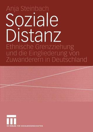 Soziale Distanz: Ethnische Grenzziehung Und Die Eingliederung Von Zuwanderern in Deutschland Anja Steinbach