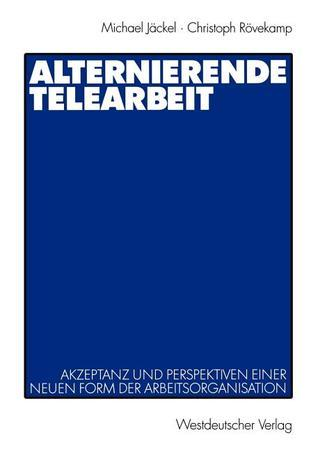 Alternierende Telearbeit: Akzeptanz Und Perspektiven Einer Neuen Form Der Arbeitsorganisation  by  Michael Jäckel