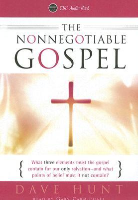 The Nonnegotiable Gospel: What Is The Gospel of Gods GraceAnd From What Does It Save Us?  by  Dave Hunt