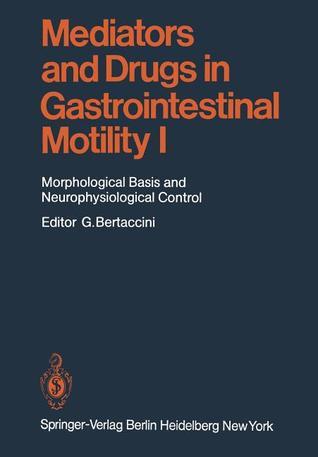 Mediators and Drugs in Gastrointestinal Motility I: Morphological Basis and Neurophysiological Control H. G. Baumgarten