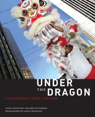 Under the Dragon: Californias New Culture Lonny Shavelson