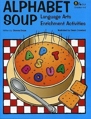 Alphabet Soup: Language Arts Enrichment Activities Dianne Draze