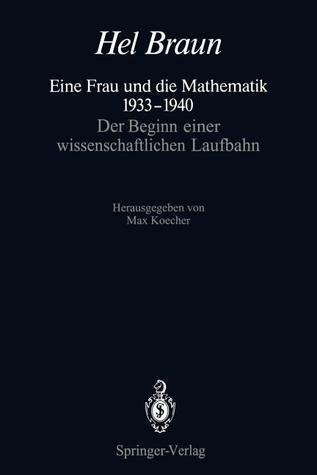 Eine Frau Und Die Mathematik 1933 1940: Der Beginn Einer Wissenschaftlichen Laufbahn  by  Hel Braun