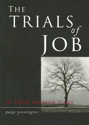 The Trials of Job in These Modern Times  by  Paige Pennington