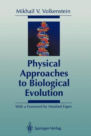 Physical Approaches to Biological Evolution Mikhail V. Volkenstein