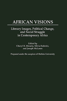 African Visions: Literary Images, Political Change, and Social Struggle in Contemporary Africa Joseph McLaren