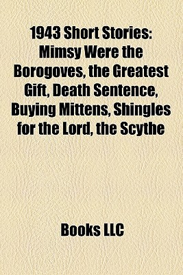1943 Short Stories: Mimsy Were the Borogoves, the Greatest Gift, Death Sentence, Buying Mittens, Shingles for the Lord, the Scythe Books LLC