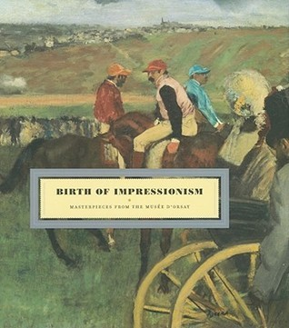 Birth of Impressionism: Masterpieces from the Musée DOrsay Guy Cogeval