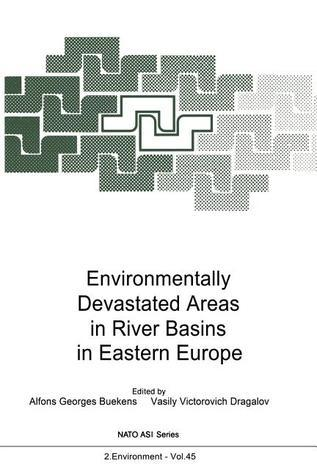 Environmentally Devastated Areas in River Basins in Eastern Europe  by  Alfons G. Buekens