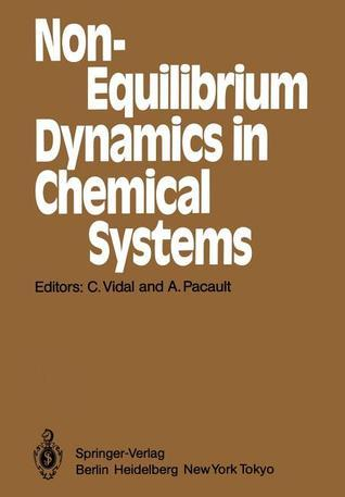Non-Equilibrium Dynamics in Chemical Systems: Proceedings of the International Symposium, Bordeaux, France, September 3 7, 1984  by  César Vidal