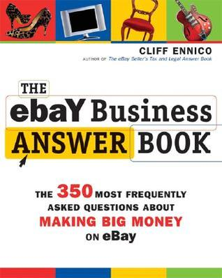 The eBay Business Answer Book: The 350 Most Frequently Asked Questions about Making Big Money on eBay  by  Cliff Ennico