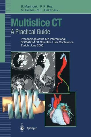 Multislice CT: A Practical Guide: Proceedings of the 5th International Somatom CT Scientific User Conference Zurich, June 2000  by  Borut Marincek