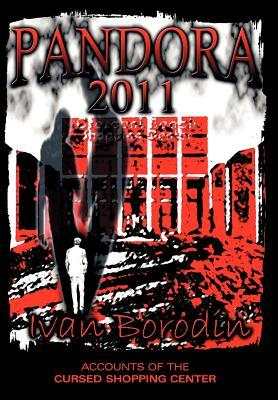 Pandora 2011: Accounts of the Cursed Shopping Center  by  Ivan Borodin