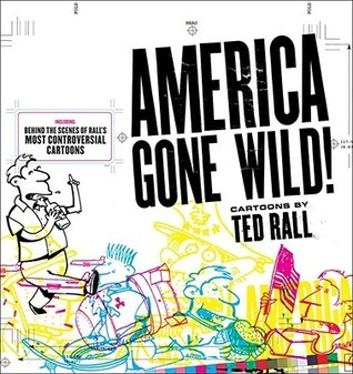 America Gone Wild: Cartoons  by  Ted Rall by Ted Rall