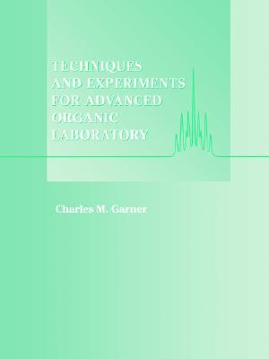 Techniques and Experiments for Advanced Organic Laboratory  by  Charles M. Garner