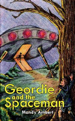Geordie and the Spaceman  by  Mandy Ambert