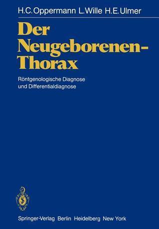 Der Neugeborenen-Thorax: Rontgenologische Diagnose Und Differentialdiagnose  by  H.C. Oppermann