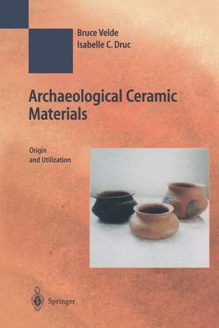 Archaeological Ceramic Materials: Origin and Utilization  by  Bruce Velde