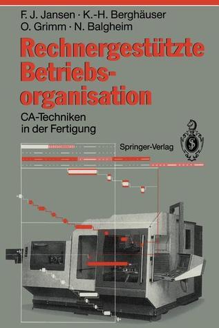 Rechnergestutzte Betriebsorganisation: CA-Techniken in Der Fertigung Franz J. Jansen