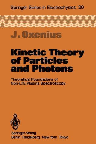 Kinetic Theory of Particles and Photons: Theoretical Foundations of Non-Lte Plasma Spectroscopy  by  Joachim Oxenius