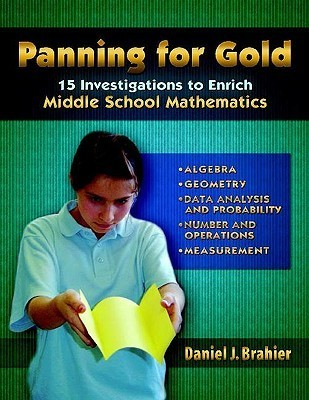 Panning for Gold: 15 Investigations to Enrich Middle School Mathematics  by  Daniel J. Brahier