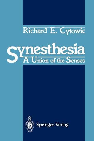 Synesthesia: A Union of the Senses Richard E. Cytowic