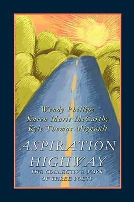Aspiration Highway: The Collective Work of Three Poets  by  Wendy Phillips
