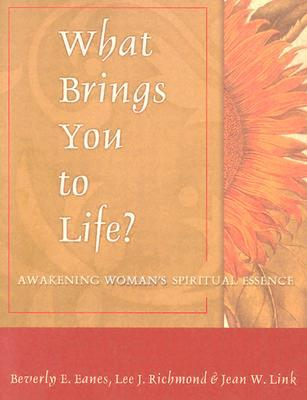 What Brings You to Life?: Awakening Womans Spiritual Essence Beverly Elaine Eanes