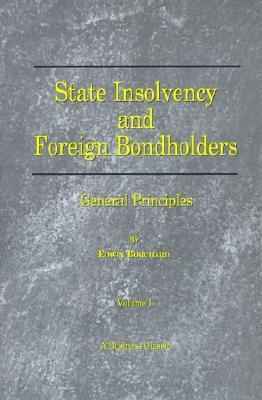 State Insolvency and Foreign Bondholders: General Principles  by  Edwin Borchard