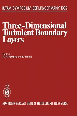 Three-Dimensional Turbulent Boundary Layers: Symposium, Berlin, Germany, March 29 April 1, 1982 H. Fernholz