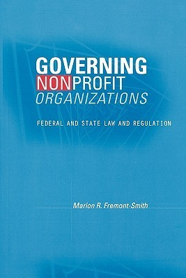 Governing Nonprofit Organizations: Federal and State Law and Regulation Marion R. Fremont-Smith