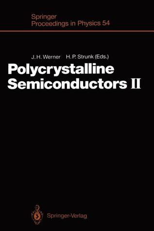 Polycrystalline Semiconductors II: Proceedings of the Second International Conference Schwabisch Hall, Fed. Rep. of Germany, July 30 August 3,1990  by  Jürgen H. Werner