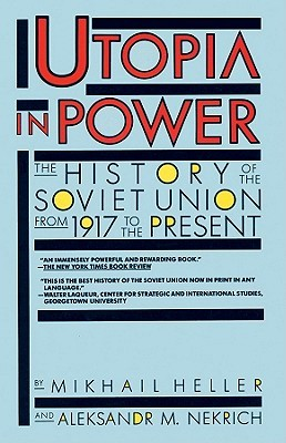 Utopia in Power: The History of the Soviet Union from 1917 to the Present  by  Mikhail Heller