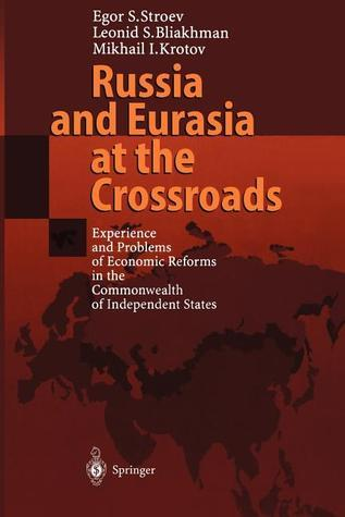 Russia and Eurasia at the Crossroads: Experience and Problems of Economic Reforms in the Commonwealth of Independent States Egor S. Stroev