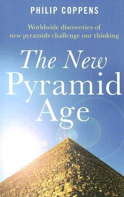The New Pyramid Age: Worldwide Discoveries of New Pyramids Challenge Our Thinking  by  Philip Coppens