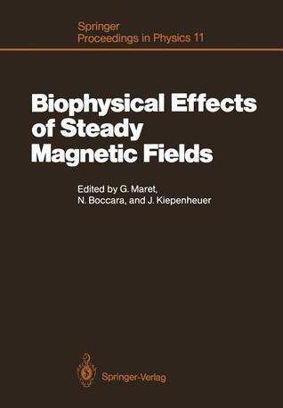 Biophysical Effects of Steady Magnetic Fields: Proceedings of the Workshop, Les Houches, France February 26 March 5, 1986 Georg Maret