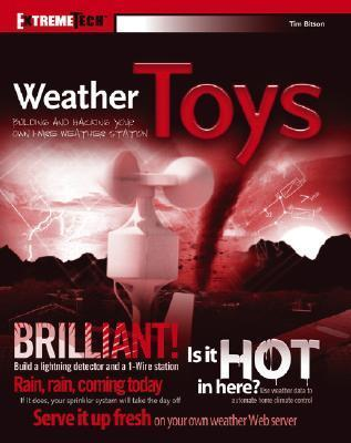 Weather Toys: Building and Hacking Your Own 1-Wire Weather Station  by  Tim Bitson