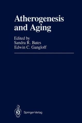 Atherogenesis and Aging  by  Sandra R. Bates
