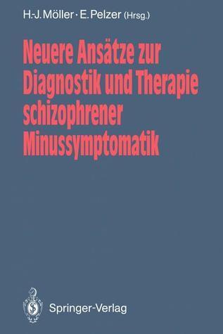 Neuere Ansatze Zur Diagnostik Und Therapie Schizophrener Minussymptomatik Hans-Jürgen Möller
