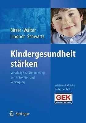 Kindergesundheit Starken: Vorschlage Zur Optimierung Von Pravention Und Versorgung  by  Eva M. Bitzer