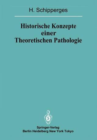 Historische Konzepte Einer Theoretischen Pathologie: Handschriftenstudien Zur Medizin Des Spaten Mittelalters Und Der Fruhen Neuzeit H. Schipperges