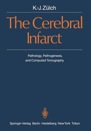 The Cerebral Infarct: Pathology, Pathogenesis, and Computed Tomography  by  K. -J Z. Lch