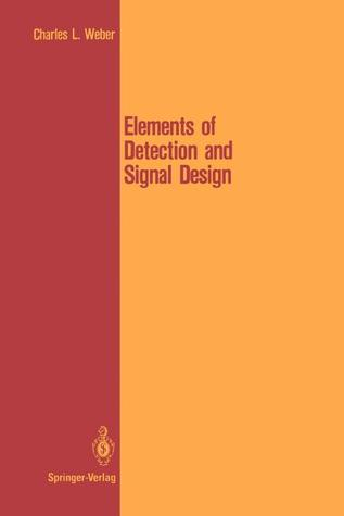 Elements of Detection and Signal Design  by  Charles L. Weber